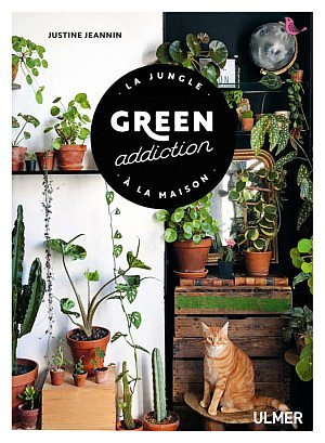 livre plantes d'interieur green addicition justine jeannin ulmer jardinsetloisirs home jungle